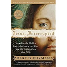 Jesus Interrupted: Revealing the Hidden Contradictions in the Bible (and Why We Don't Know About Them) by Bart D. Ehrman (2010-03-01)