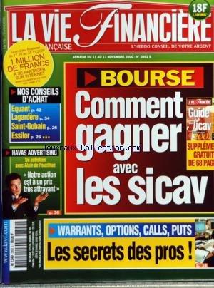 VIE FINANCIERE du 11/11/2000 - BOURSE - COMMENT GAGNER AVEC LES SICAV - WARRANTS - OPTIONS - CALLS - PUTS - LES SECRETS DES PROS - HAVAS ADVERTISING - ALAIN DE POUZILHAC - EQUANT - LAGARDERE - SAINT-GOBAIN - ESSILO - CONSEIL D'ACHAT