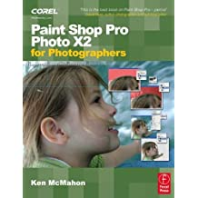 Paint Shop Pro Photo X2 for Photographers by Ken McMahon (11-Dec-2007) Paperback