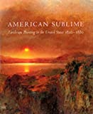 American Sublime: Landscape Painting in the United States, 1820-1880