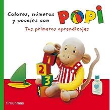 Popi. Colores, Números Y Vocales. Tus Primeros Aprendizajes