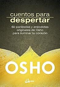 Cuentos para despertar. 60 parábolas y anécdotas originales de Osho para iluminar tu corazón par  Osho