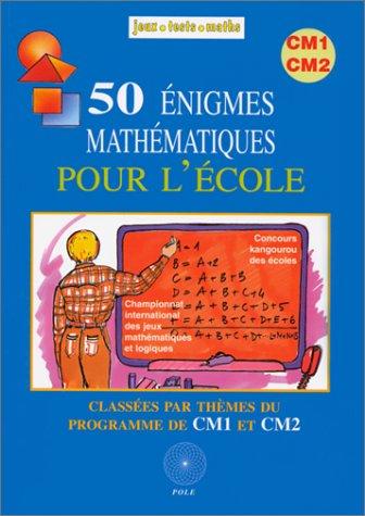 50 Énigmes mathématiques pour l'école, Classées par thèmes du programme de CM1et CM2