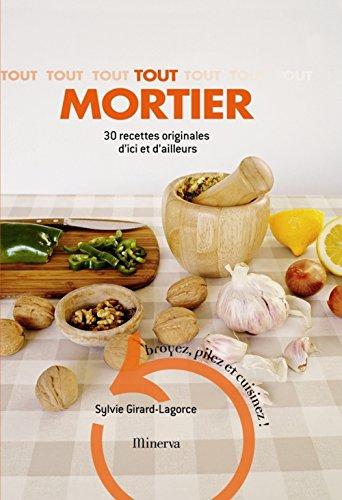 Tout mortier : 30 recettes originales d'ici et d'ailleurs par Sylvie Girard-Lagorce, Virginie Michelin