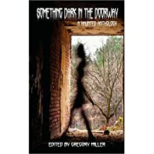[Something Dark in the Doorway (a Haunted Anthology) [ SOMETHING DARK IN THE DOORWAY (A HAUNTED ANTHOLOGY) ] By Miller, Gregory ( Author )Oct-07-2010 Paperback