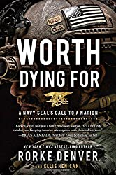 Worth Dying For: A Navy Seal's Call to a Nation by Rorke Denver (2016-04-05)