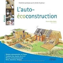 L'auto-écoconstruction: Maisons autoconstruites en France. Conduite d'un chantier de A à Z. Réseaux d'autoconstructeurs. Droit, assurances, banques.