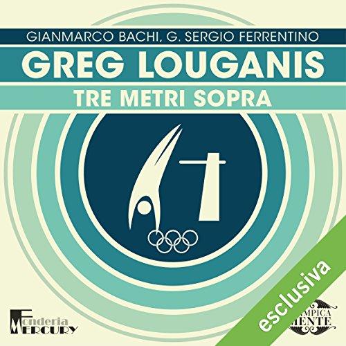 Greg Louganis: Tre metri sopra (Olimpicamente)  Audiolibri