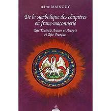 De la Symbolique des chapitres en Franc-Maçonnerie : Rite Ecossais Ancien et Accepté et Rite Français