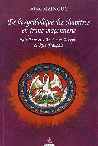 De la Symbolique des chapitres en Franc-Maçonnerie : Rite Ecossais Ancien et Accepté et Rite Français par Irène Mainguy
