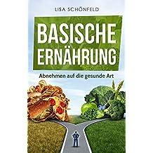 Basische Ernährung: Abnehmen auf die gesunde Art, basische Rezepte, basische Lebensmittel, Basische Ernährung für Anfänger, gesundes Leben, gesund abnehmen, entgiften, Fett verbrennen,  Diät