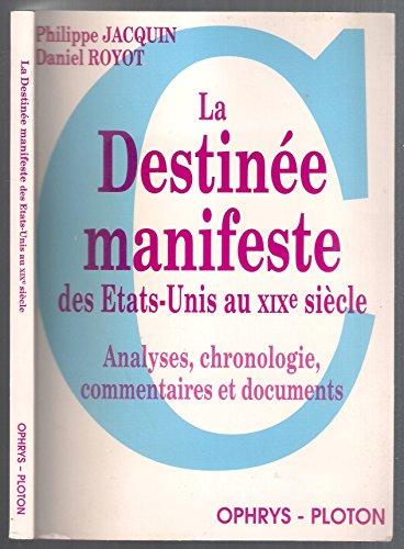 LA DESTINEE MANIFESTE DES ETATS-UNIS AU XIXEME SIECLE. Analyses, chronologie, commentaires et documents par Philippe Jacquin