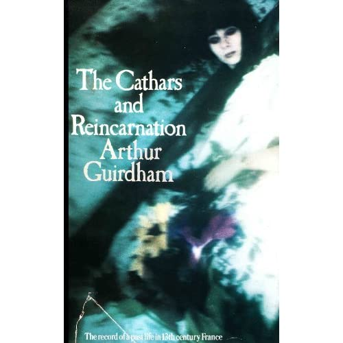 The Cathars & reincarnation by Arthur Guirdham (1970-08-02)