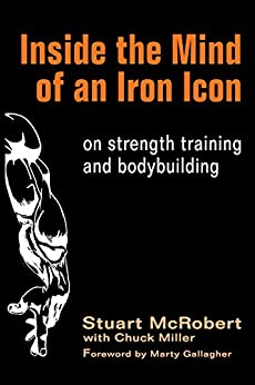 Inside the Mind of an Iron Icon: on strength training and bodybuilding (English Edition) di [McRobert, Stuart, Miller, Chuck]