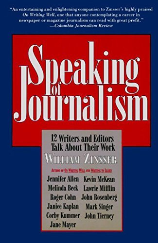 Speaking of Journalism: 12 Writers and Editors Talk About Their Work by William Knowlton Zinsser (1995-09-01)