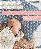 Klitzeklein & kuschelweich - Einfach süße Strickideen für Babys: In den Größen 56-92