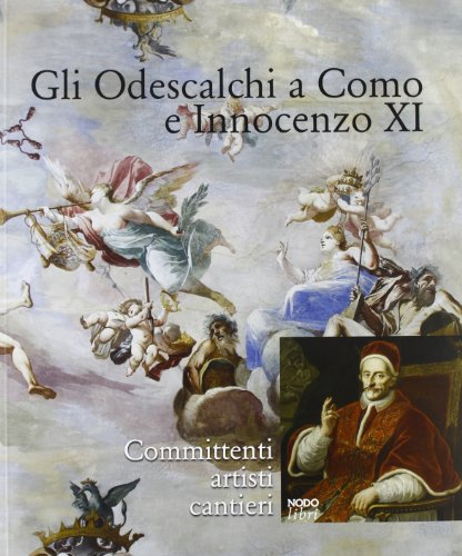 Gli Odescalchi a Como e Innocenzo XI. Committenti, artisti, cantieri