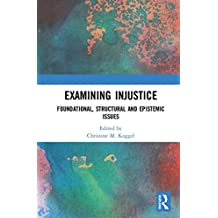Examining Injustice: Foundational, Structural and Epistemic Issues