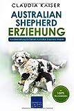 Australian Shepherd Erziehung: Hundeerziehung für Deinen Australian Shepherd Welpen - Claudia Kaiser
