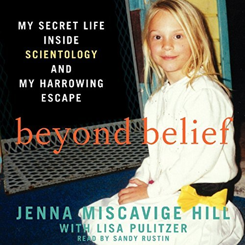 Beyond Belief: My Secret Life inside Scientology and My Harrowing Escape by Jenna Miscavige Hill (2014-07-08)
