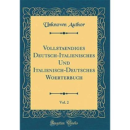 Vollstaendiges Deutsch-Italienisches Und Italienisch-Deutsches Woerterbuch, Vol. 2 (Classic Reprint)