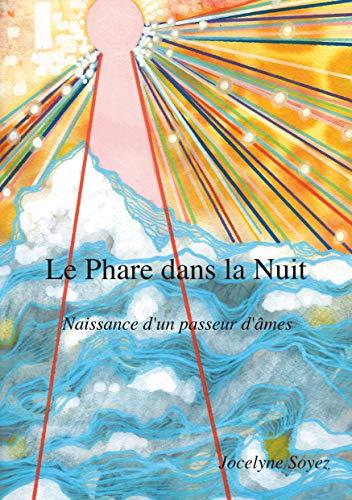 Le Phare dans la Nuit: Naissance d'un Passeur d'Âmes par Jocelyne Soyez