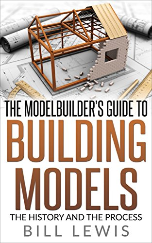 The Modelbuilder's Guide to Building Models: the History and the Process (Lewis Hobby Series) (English Edition) por Bill Lewis