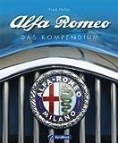 Alfa Romeo: Das ultimative Kompendium zu über 100 Jahren Alfa Geschichte mit vollständiger Darstellung aller Modelle inkl. Alfetta, Giulietta, Giulia, Spider, MiTo oder 8C Competizione auf 220 Fotos