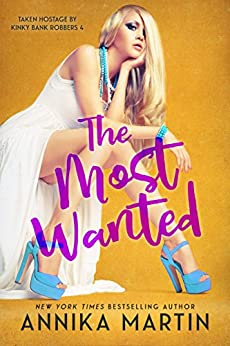 The Most Wanted (Taken Hostage by Kinky Bank Robbers Book 4) by [Martin, Annika]
