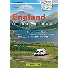 England mit dem Wohnmobil entdecken: Der topaktuelle Wohnmobilführer mit sechs Routenvon der Südküste bis zur schottischen Grenze, GPS-Koordinaten ... in England und Wales. (Wohnmobil-Reiseführer)