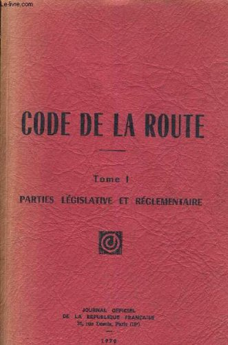 CODE DE LA ROUTE - TOME I - PARTIES LEGISLATIVE ET REGLEMENTAIRE. par COLLECTIF