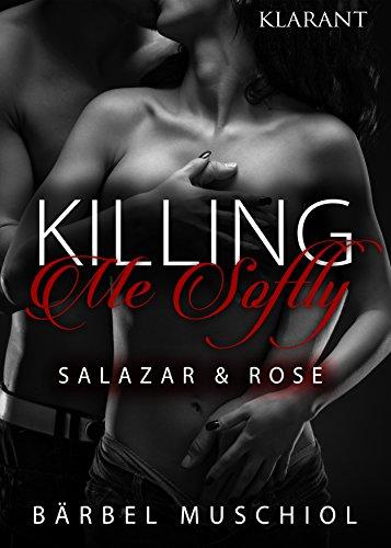 Killing Me Softly. Salazar und Rose von [Muschiol, Bärbel]