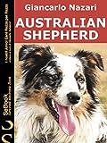 AUSTRALIAN SHEPHERD: I Nostri Amici Cani Razza per Razza -31