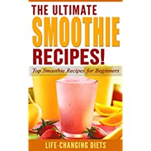 SMOOTHIE: The Ultimate SMOOTHIE Recipes! – Top Smoothie Recipes for Beginners (Smoothies, Green Smoothie): Smoothies, Smoothie Recipes, Green Smoothie, ... Recipes, Weight Loss) (English Edition)