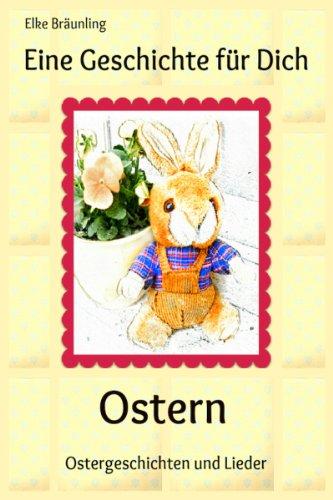 Eine Geschichte für Dich - Ostern: Geschichten, Märchen, Gedichte, Rätsel, Spiele und Lieder rund um die Osterzeit