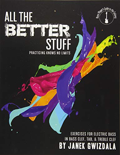 All the Better Stuff: Practice knows no limits: Volume 3 (Bass Players Guide to the Galaxy) por Janek Gwizdala
