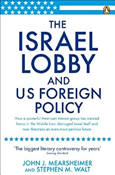 The Israel Lobby and US Foreign Policy par [Mearsheimer, John J., Stephen M Walt]