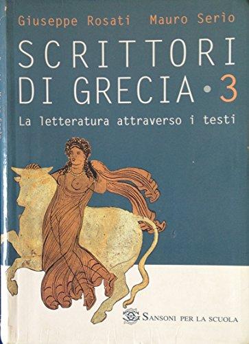 Scrittori di Grecia. La letteratura attraverso i testi. Per le Scuole superiori: 3
