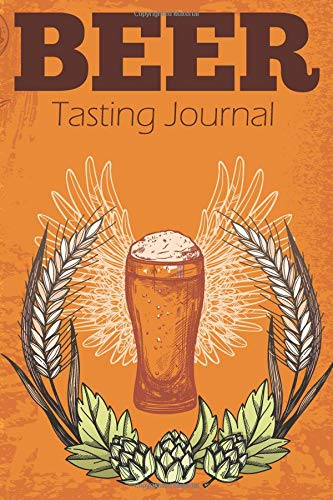 Beer Tasting Journal: Recording Your Experience and Analyze the Beer You Drink por Eden Sachse