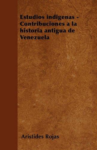 Estudios indígenas - Contribuciones a la historia antigua de Venezuela