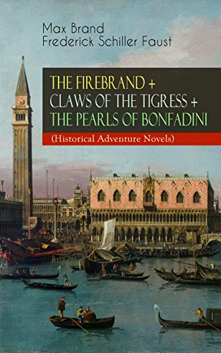THE FIREBRAND + CLAWS OF THE TIGRESS + THE PEARLS OF BONFADINI (Historical Adventure Novels): Firebrand Series - The Adventures of Tizzo, the Master Swordsman (English Edition) (Tigress Master)
