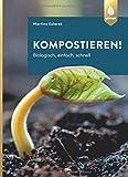 Kompostieren!: Biologisch, einfach, schnell