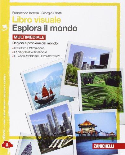 Libro visuale. Esplora il mondo. Regioni e problemi del mondo. Con e-book. Per le Scuole superiori: 3