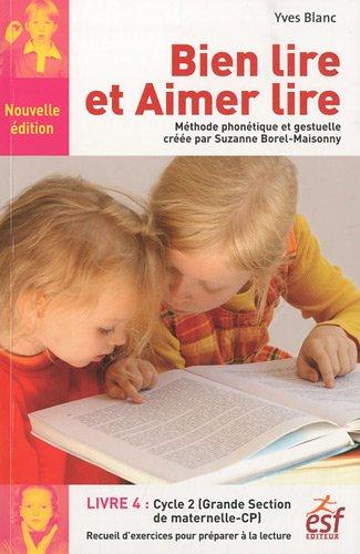 Bien lire et Aimer lire : Livre 4, Grande Section de maternelle et Cours Préparatoire, Recueil d'exercices de préparation à la lecture syllabique par Yves Blanc