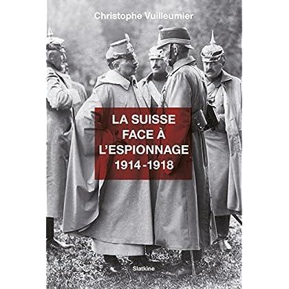 La Suisse face à l'espionnage - 1914-1918: Documentaire historique (Suisse événements t. 15)