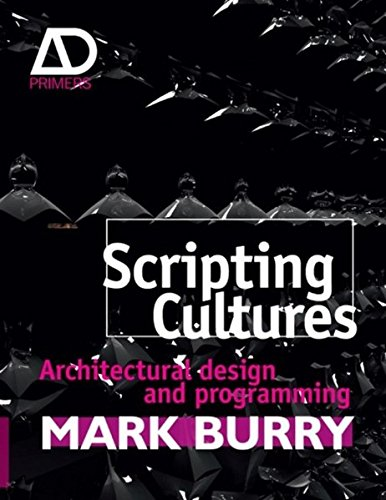 Scripting Cultures: Architectural Design and Programming (Architectural Design Primer)