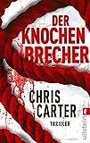Der Knochenbrecher von Chris Carter