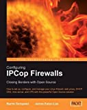 Configuring IPCop Firewalls: Closing Borders with Open Source: How to setup, configure and manage your Linux firewall, web proxy, DHCP, DNS, time ... VPN with this powerful Open Source solution by Eaton-Lee, James, Dempster, Barrie (2006) Paperback...