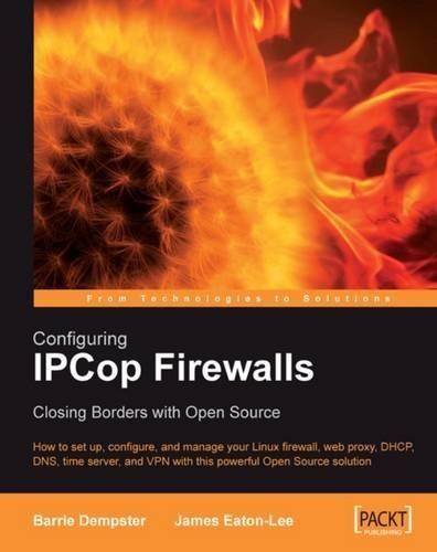 Configuring IPCop Firewalls: Closing Borders with Open Source: How to setup, configure and manage your Linux firewall, web proxy, DHCP, DNS, time ... VPN with this powerful Open Source solution by Eaton-Lee, James, Dempster, Barrie (2006) Paperback par James, Dempster, Barrie Eaton-Lee