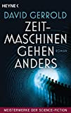 Zeitmaschinen gehen anders: Meisterwerke der Science Fiction - Roman